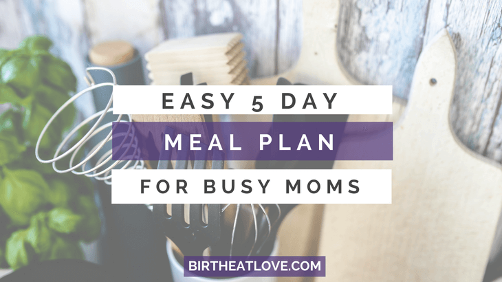 Easy 5 day Meal Plan for Busy Moms