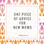 One Piece of Advice for New Moms