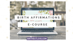 Birth affirmations e course will help you overcome your fears and prepare mentally for a positive birth experience.