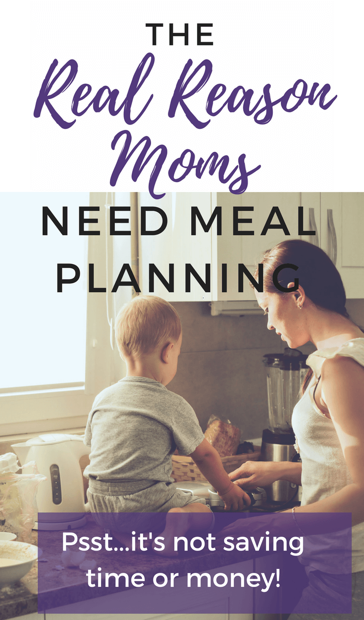 Meal planning and cooking are not just some item on your to do list. Learn the real reason busy moms should be meal planning. Psst...it's not about saving time and money!